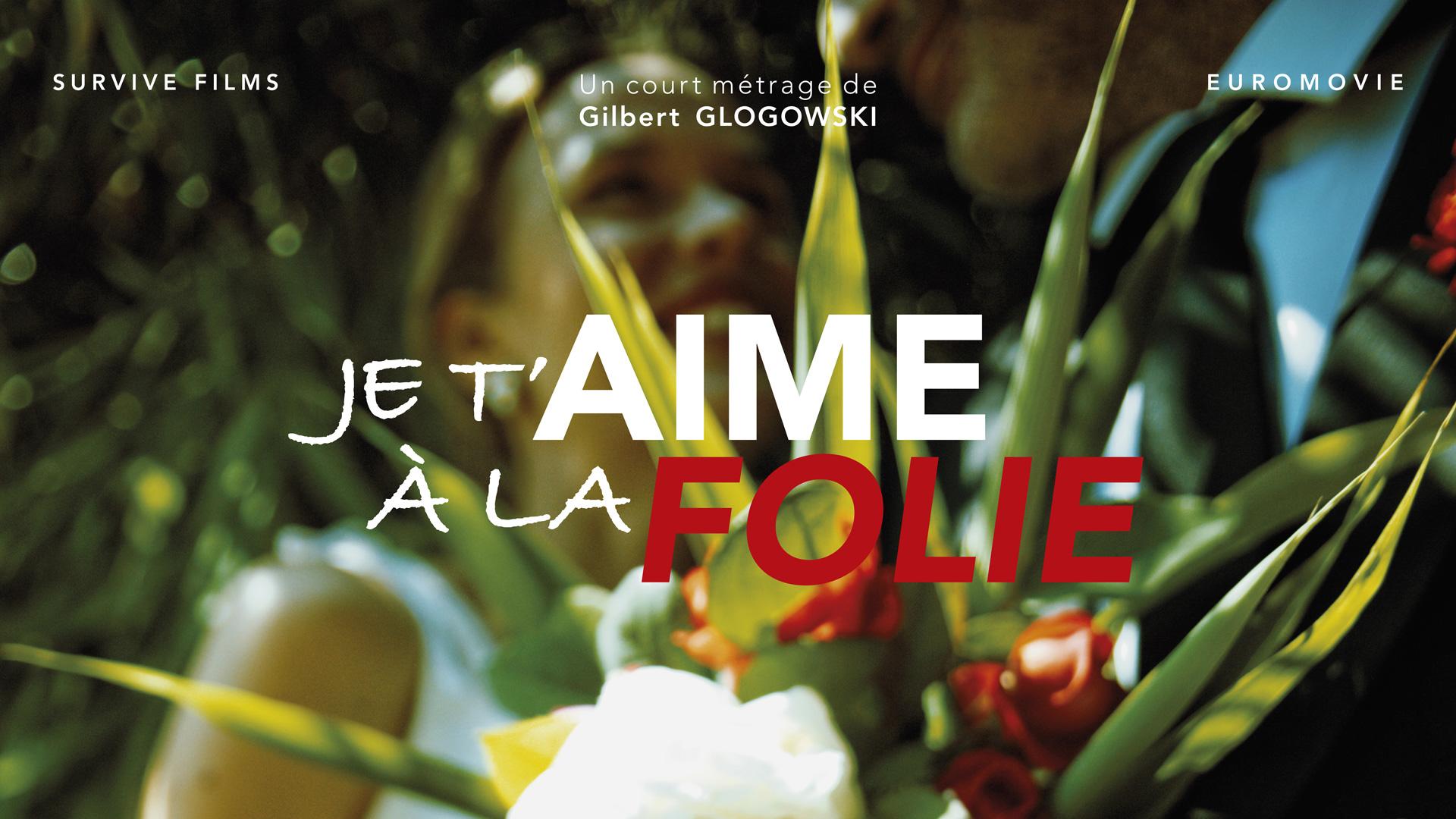JE T'AIME À LA FOLIE, un court métrage de Gilbert Glogowski